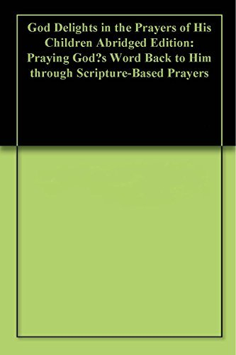 God Delights in the Prayers of His Children Abridged Edition: Praying Gods Word Back to Him through Scripture-Based Prayers Sean Flynn