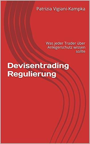 Devisentrading Regulierung: Was jeder Trader über Anlegerschutz wissen sollte Patrizia Vigiani-Kampka