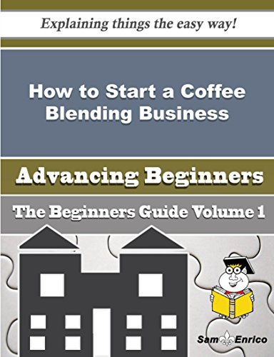 How to Start a Coffee Blending Business  by  Daisey Landis