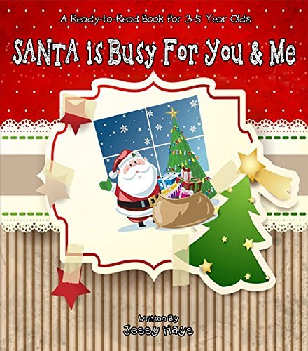 Santa Is Busy For You And Me!: A Ready To Read Picture Book For Children Jessy Hays