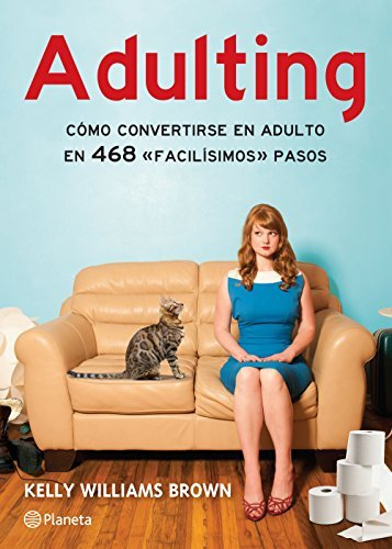 Adulting: Cómo convertirse en adulto en 465 facilisímos pasos  by  Kelly Williams Brown