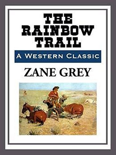 The Rainbow Trail: (Annotated) Zane Grey