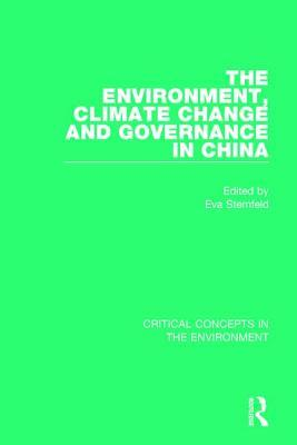 The Environment, Climate Change and Governance in China: Critical Concepts in the Environment  by  Eva Sternfeld