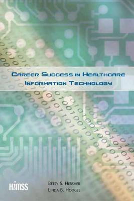 Career Success in Healthcare Information Technology  by  Betsy Hersher