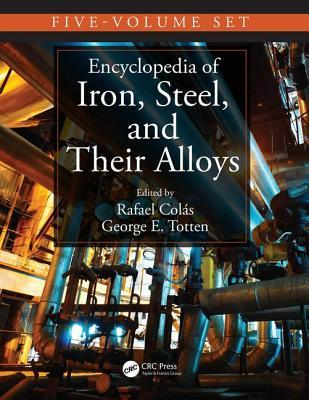 Encyclopedia of Iron, Steel, and Their Alloys, Five-Volume Set  by  George E Totten