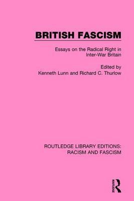British Fascism: Essays on the Radical Right in Inter-War Britain  by  Kenneth Lunn