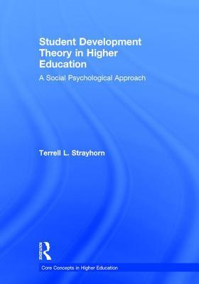 Student Development Theory in Higher Education: A Social Psychological Approach  by  Terrell L. Strayhorn