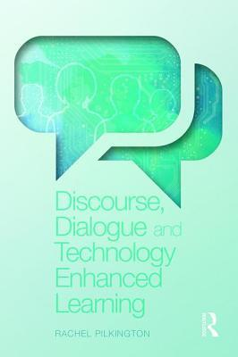 Discourse, Dialogue and Technology Enhanced Learning Rachel Pilkington