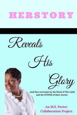 Herstory: Reveals His Glory M E Porter