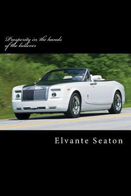 Prosperity in the Hands of the Believer: Wealth Teaching Elvante Seaton