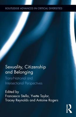 Sexuality, Citizenship and Belonging: Trans-National and Intersectional Perspectives Francesca Stella