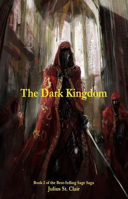 The Dark Kingdom (Book #2 of the Sage Saga)  by  Julius St. Clair