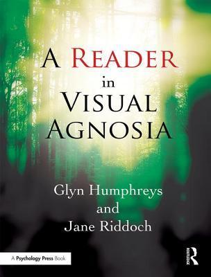 A Reader in Visual Agnosia Glyn Humphreys