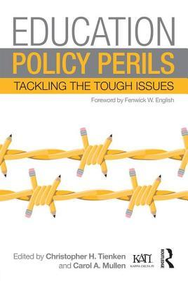 Education Policy Perils: Tackling the Tough Issues  by  Christopher H Tienken  Ed.D