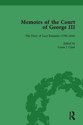 The Diary of Lucy Kennedy (1793 1816): Memoirs of the Court of George III, Volume 3  by  Lorna J Clark