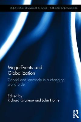 Mega-Events and Globalization: Capital and Spectacle in a Changing World Order Richard Gruneau