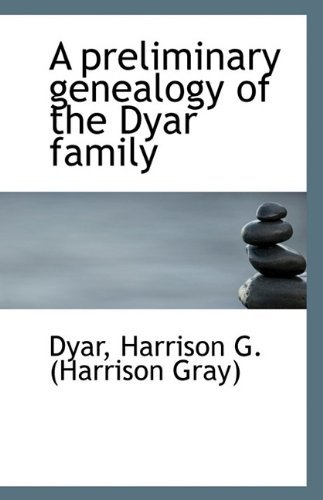 A preliminary genealogy of the Dyar family Dyar Harrison G. (Harrison Gray)