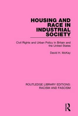 Housing and Race in Industrial Society  by  David H. McKay