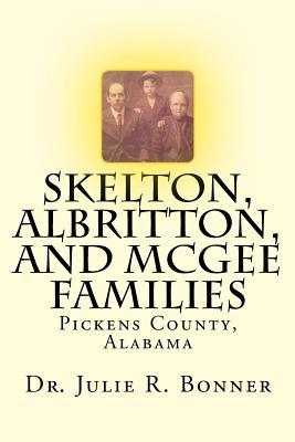 Skelton, Albritton, and McGee Families: Pickens County, Alabama Dr Julie R Bonner