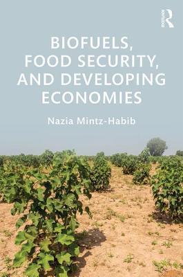 Biofuels, Food Security, and Developing Economies Nazia Mintz-Habib