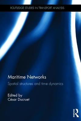 Maritime Networks: Spatial Structures and Time Dynamics  by  César Ducruet