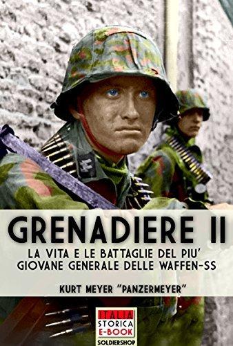 Grenadiere II: Le vita e le battaglie del più giovane generale delle Waffen-SS (Italia Storica Ebook Vol. 22)  by  Kurt Meyer