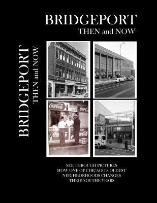 Bridgeport Then and Now  by  John McKenzie