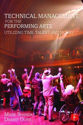 Technical Management for the Performing Arts: Utilizing Time, Talent, and Money  by  Mark Shanda