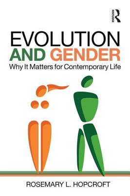 Evolution and Gender: Why It Matters for Contemporary Life Rosemary L Hopcroft