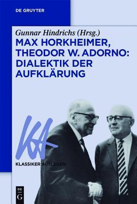 Max Horkheimer/Theodor W. Adorno: Dialektik Der Aufklarung Gunnar Hindrichs