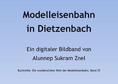 Die wunderschöne Modelleisenbahn in Dietzenbach in Spur H0 (Die wunderschöne Welt der Modelleisenbahn 35) Sukram Znel