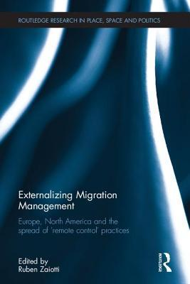 Externalizing Migration Management: Europe, North America and the Spread of Remote Control Practices  by  Ruben Zaiotti