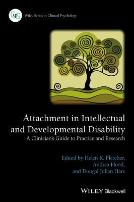 Attachment in Intellectual and Developmental Disability: A Clinicians Guide to Practice and Research Helen Fletcher