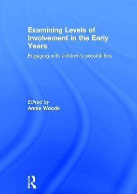 Examining Levels of Involvement in the Early Years: Engaging with Children S Possibilities Annie Woods