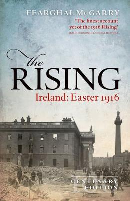 The Rising (Centenary Edition): Ireland: Easter 1916 Fearghal McGarry