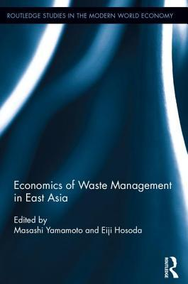 Economics of Waste Management in East Asia  by  Yamamoto Masashi