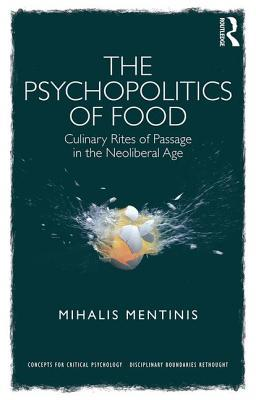 The Psychopolitics of Food: Culinary Rites of Passage in the Neoliberal Age  by  Mihalis Mentinis