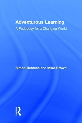 Adventurous Learning: A Pedagogy for a Changing World  by  Simon Beames