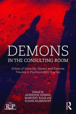Demons in the Consulting Room: Echoes of Genocide, Slavery and Extreme Trauma in Psychoanalytic Practice  by  Adrienne Harris
