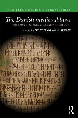 The Danish Medieval Laws: The Laws of Scania, Zealand and Jutland Ditlev Tamm