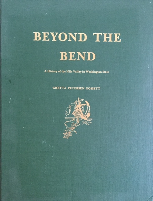 Beyond the Bend: A History of the Nile Valley in Washington State  by  Gretta Petersen Gossett