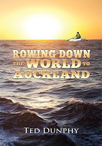 Rowing Down the World to Auckland Ted Dunphy