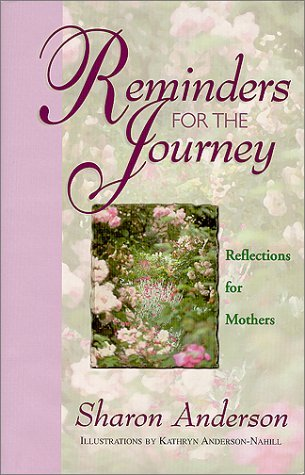 Reminders For The Journey : Reflections For Mothers Sharon Anderson