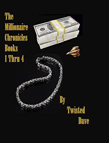 The Millionaire Chronicles: Books 1 thru 4 Twisted Dave