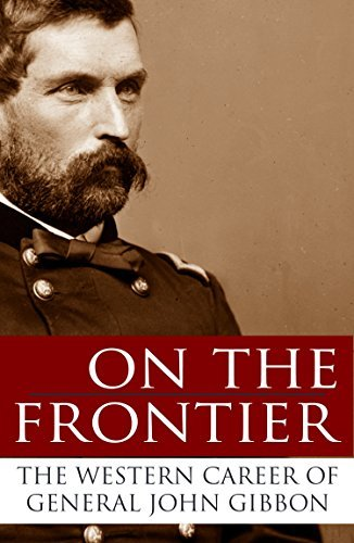On the Frontier: The Western Career of General John Gibbon (Expanded, Annotated)  by  General John Gibbon