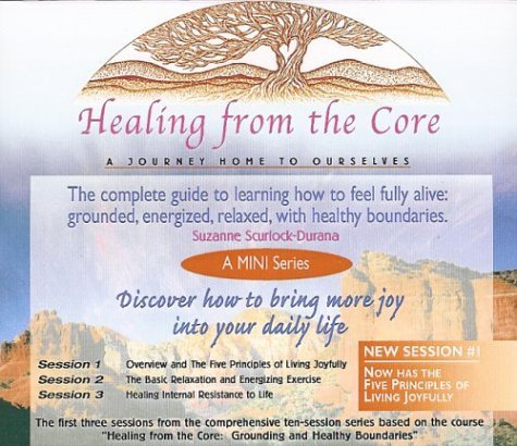 Healing From the Core : A Journey Home to Ourselves - Mini Series (3 CD set)  by  Suzanne Scurlock-Durana