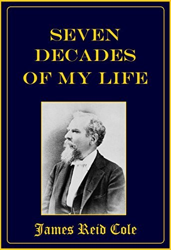 Seven Decades of My Life  by  James Reid Cole