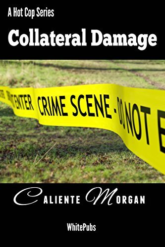 Collateral Damage (Hot Cops Book 4)  by  Caliente Morgan
