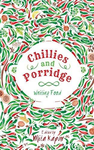 Chillies and Porridge: Writing Food  by  Mita Kapur