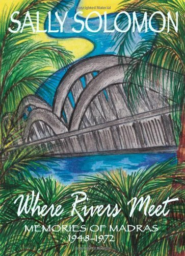 Where Rivers Meet - Memories of Madras 1948-1972  by  Sally Solomon